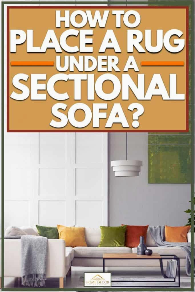 Area Rug with Chaise sofa How to Place A Rug Under A Sectional sofa Home Decor Bliss