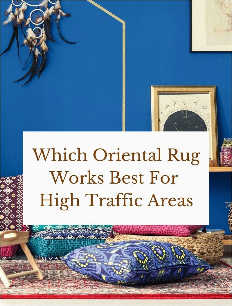 Which Oriental Rug Works Best For High Traffic Areas 1