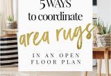 Area Rug Ideas for Open Floor Plan 5 Ways to Coordinate area Rugs In An Open Floor Plan