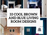 Area Rugs that Go with Brown Furniture 33 Cool Brown and Blue Living Room Designs Digsdigs