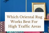Best Type Of Rug for High Traffic area which oriental Rug Works Best for High Traffic areas